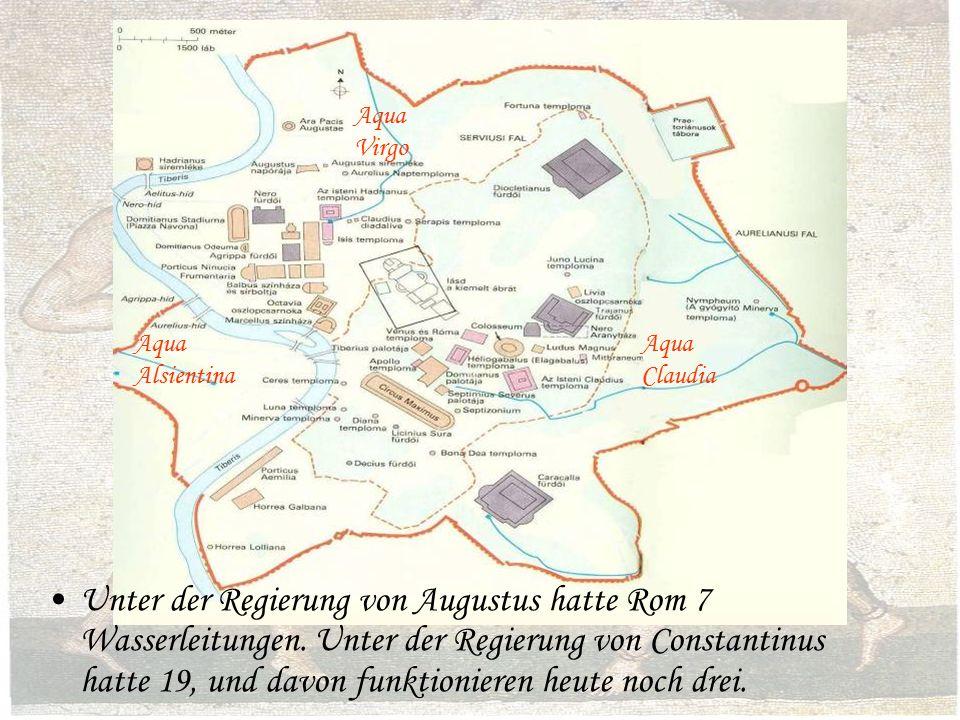 Unter der Regierung von Augustus hatte Rom 7 Wasserleitungen.