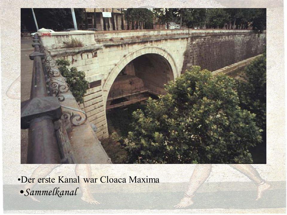 Der erste Kanal war Cloaca Maxima Sammelkanal