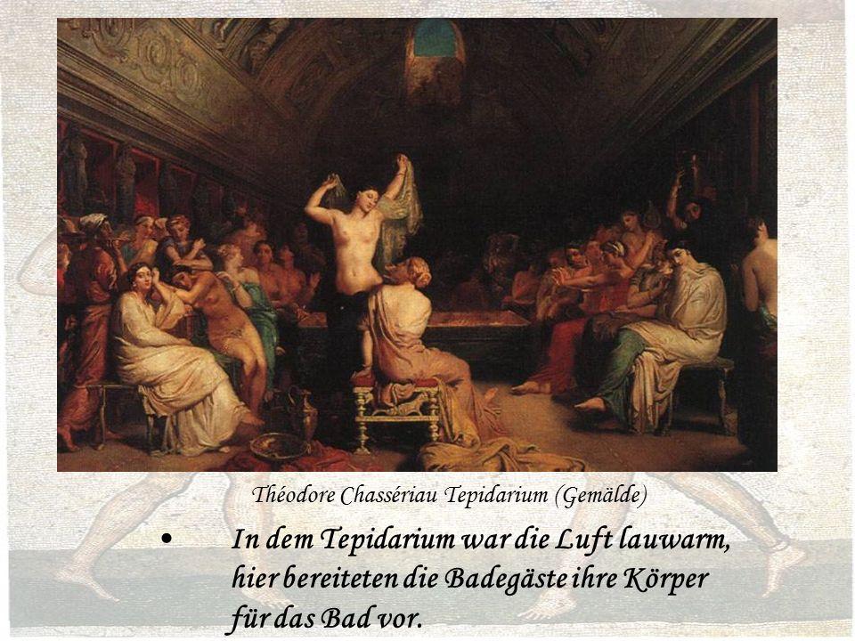 Théodore Chassériau Tepidarium (Gemälde) In dem Tepidarium war die Luft lauwarm, hier bereiteten die Badegäste ihre Körper für das Bad vor.