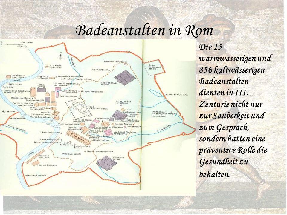 Badeanstalten in Rom Die 15 warmwässerigen und 856 kaltwässerigen Badeanstalten dienten in III.