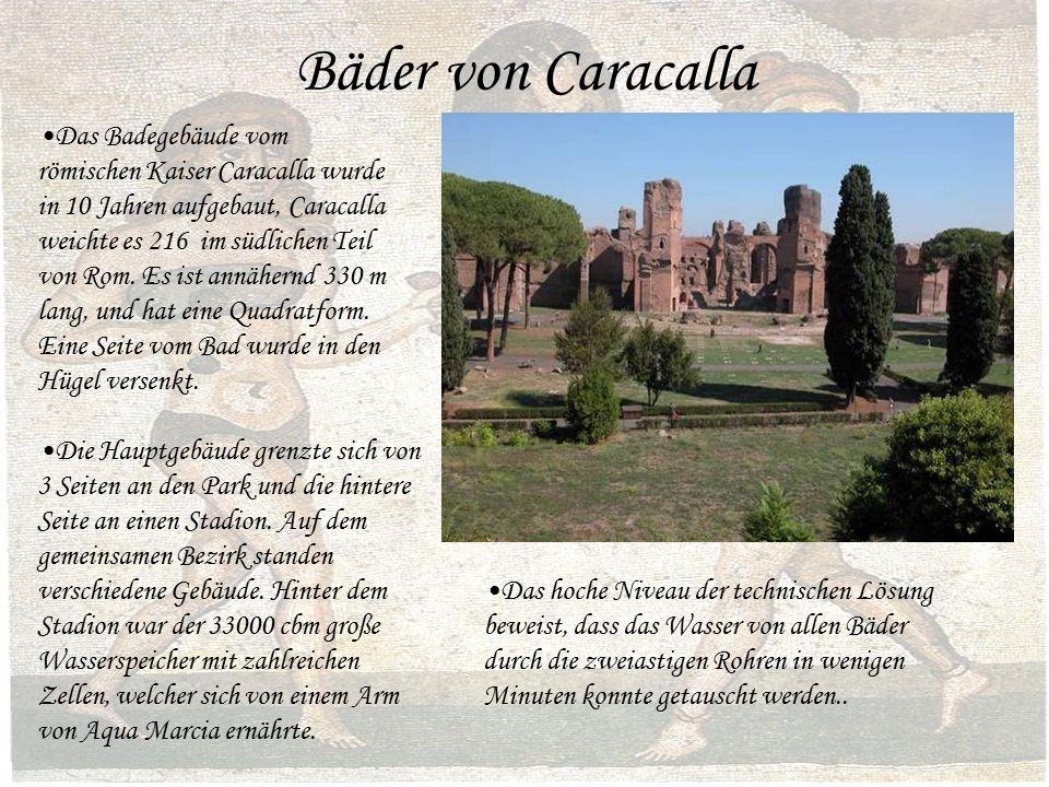 Bäder von Caracalla Das Badegebäude vom römischen Kaiser Caracalla wurde in 10 Jahren aufgebaut, Caracalla weichte es 216 im südlichen Teil von Rom.
