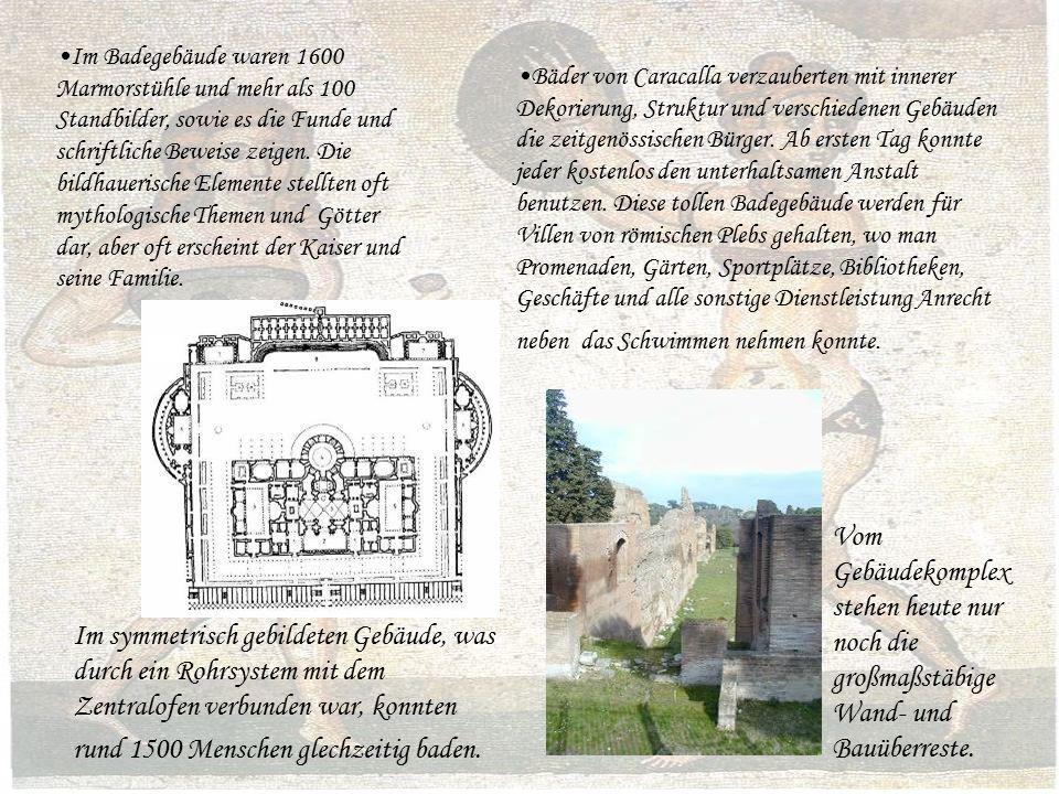 Im Badegebäude waren 1600 Marmorstühle und mehr als 100 Standbilder, sowie es die Funde und schriftliche Beweise zeigen.