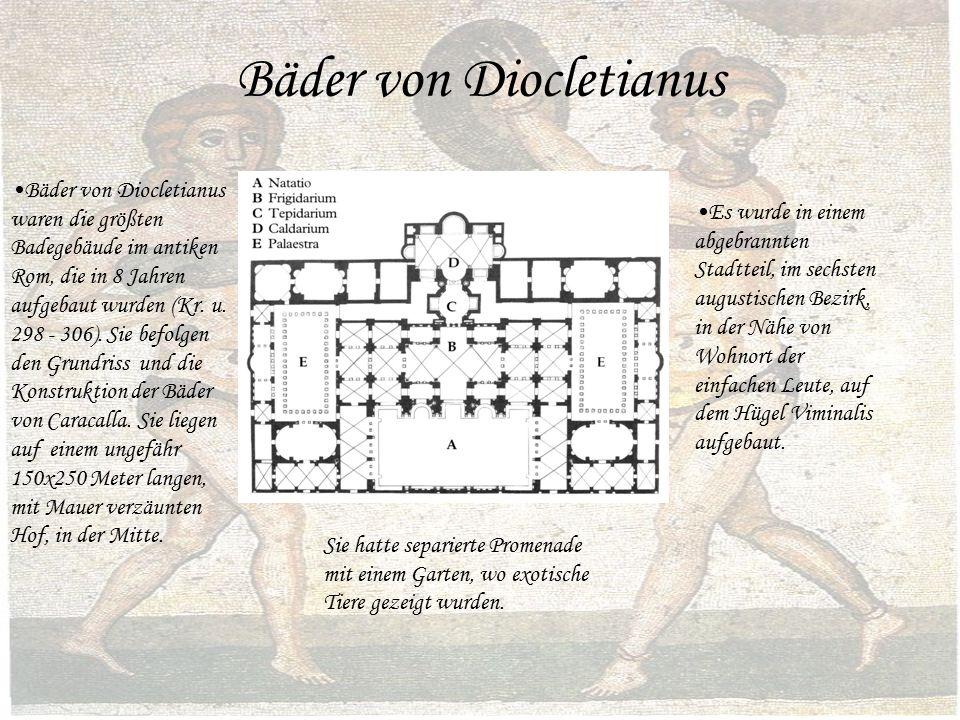 Bäder von Diocletianus Es wurde in einem abgebrannten Stadtteil, im sechsten augustischen Bezirk, in der Nähe von Wohnort der einfachen Leute, auf dem Hügel Viminalis aufgebaut.