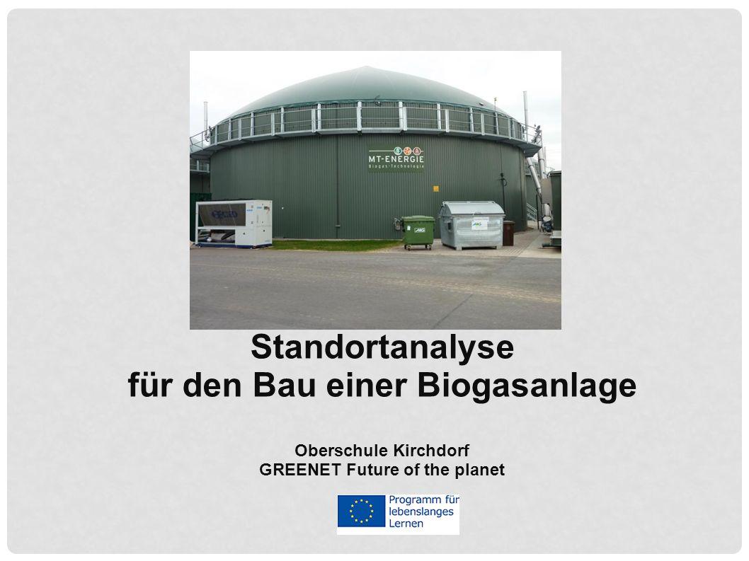 Standortanalyse für den Bau einer Biogasanlage Oberschule Kirchdorf GREENET Future of the planet
