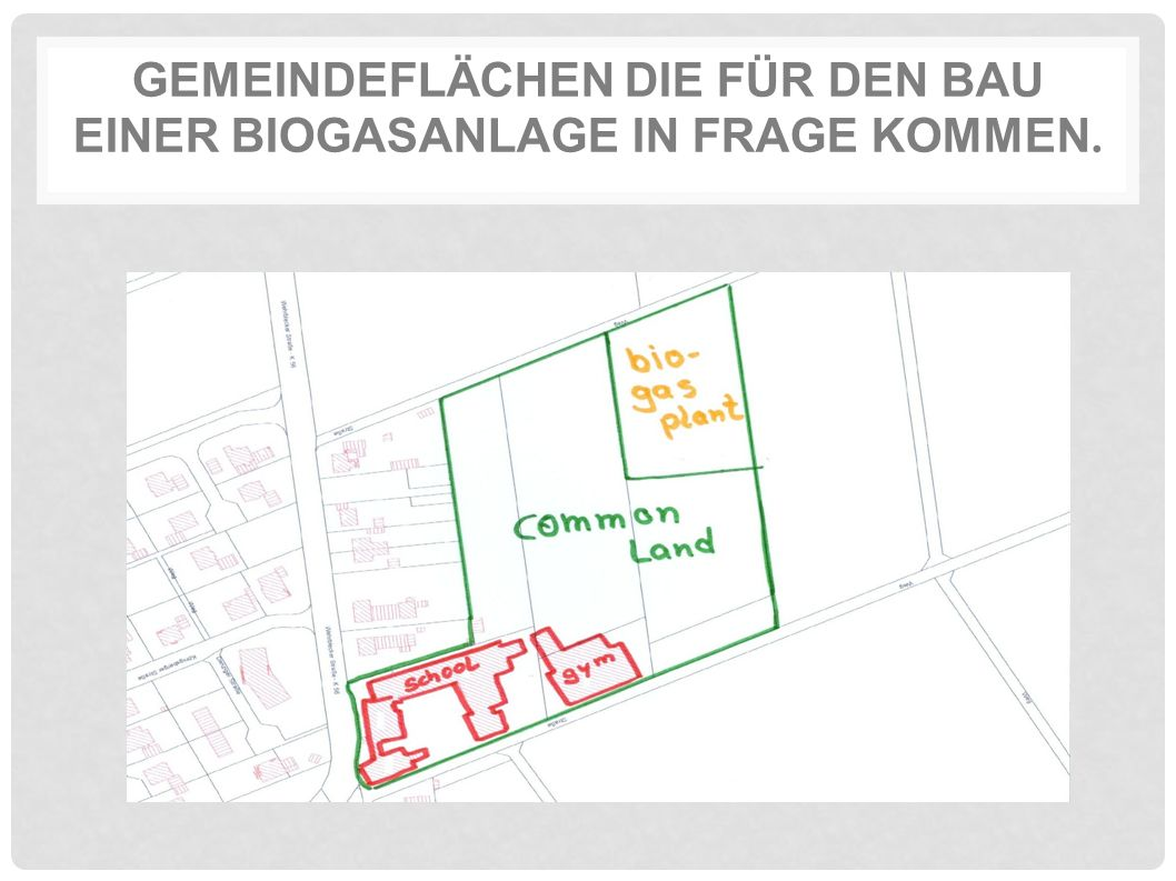 GEMEINDEFLÄCHEN DIE FÜR DEN BAU EINER BIOGASANLAGE IN FRAGE KOMMEN.
