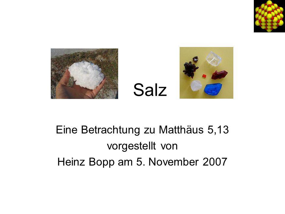 Salz Eine Betrachtung zu Matthäus 5,13 vorgestellt von Heinz Bopp am 5. November 2007