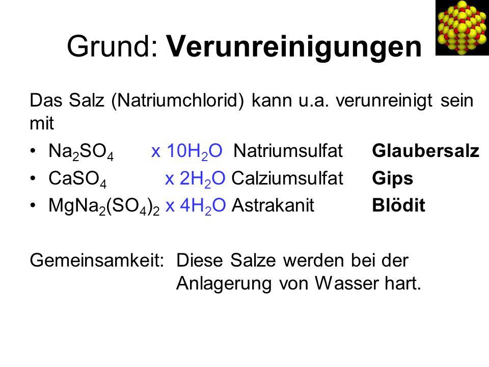 Grund: Verunreinigungen Das Salz (Natriumchlorid) kann u.a.