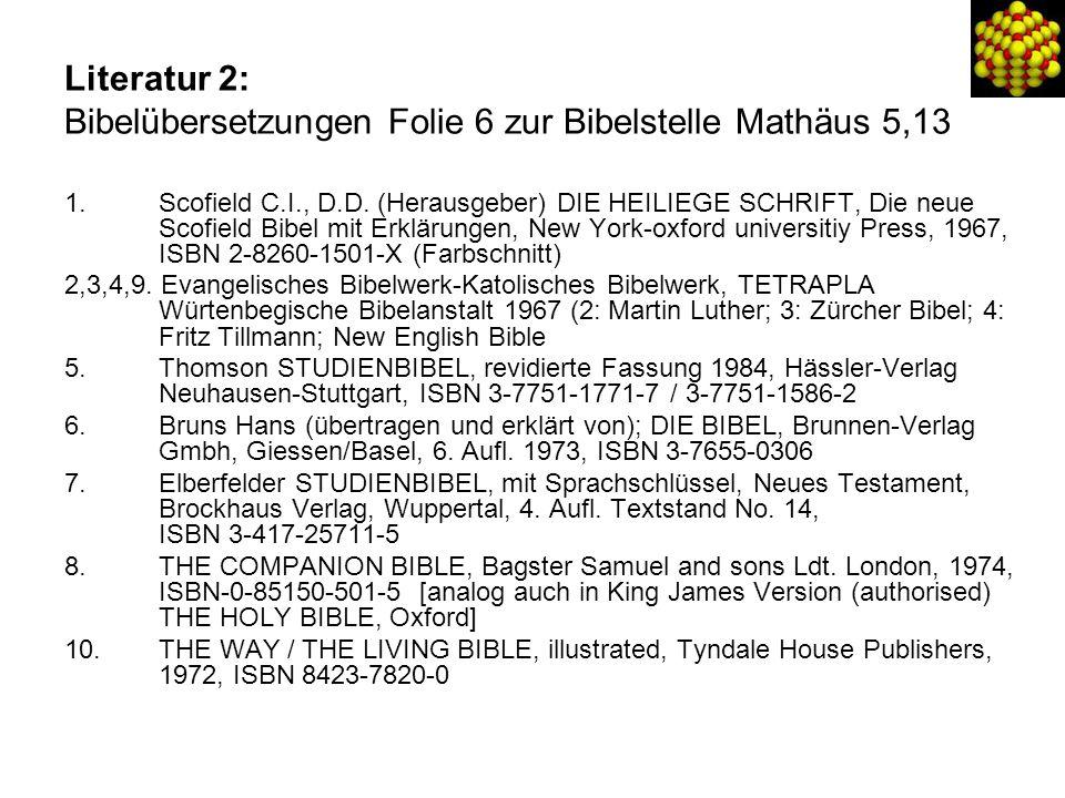 Literatur 2: Bibelübersetzungen Folie 6 zur Bibelstelle Mathäus 5,13 1.Scofield C.I., D.D.