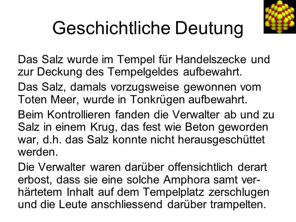 Geschichtliche Deutung Das Salz wurde im Tempel für Handelszecke und zur Deckung des Tempelgeldes aufbewahrt.