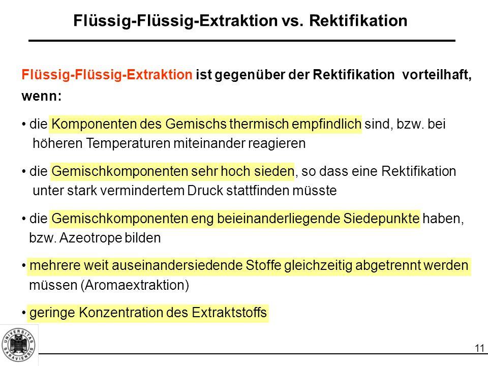 11 Flüssig-Flüssig-Extraktion vs. Rektifikation Flüssig-Flüssig-Extraktion ist gegenüber der Rektifikation vorteilhaft, wenn: die Komponenten des Gemi