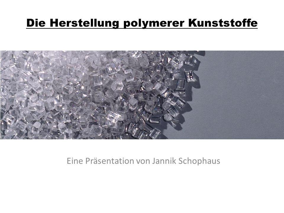 Die Herstellung polymerer Kunststoffe Eine Präsentation von Jannik Schophaus