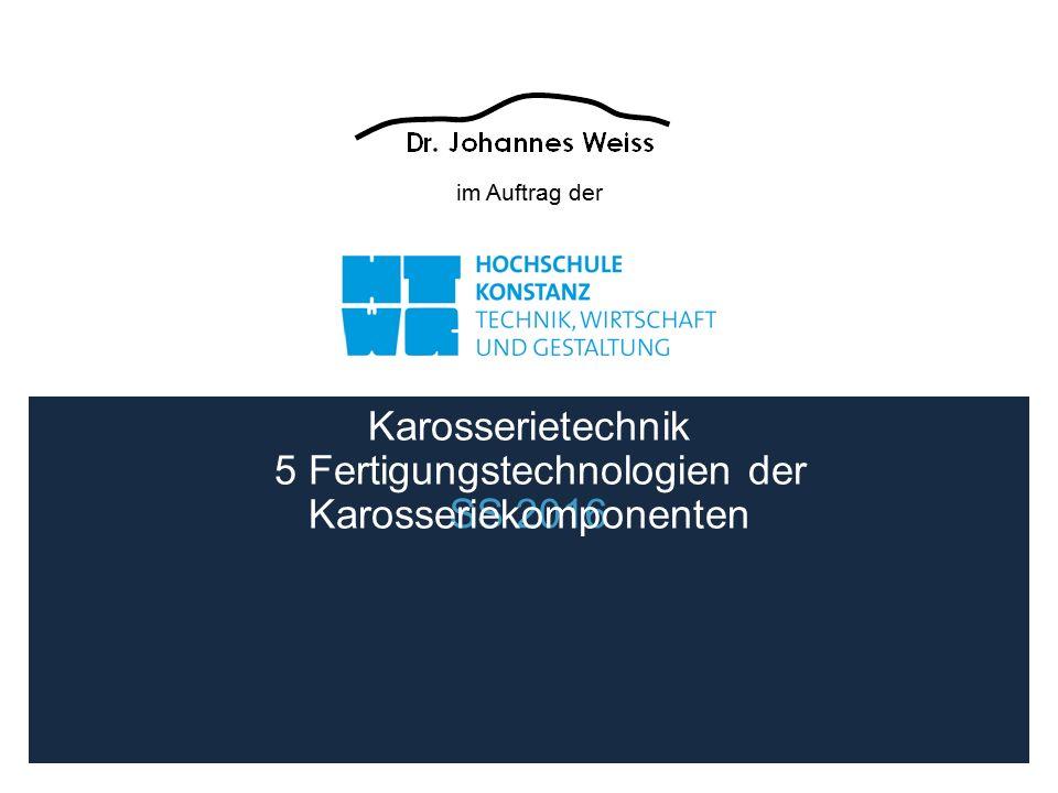im Auftrag der SS 2016 Karosserietechnik 5 Fertigungstechnologien der Karosseriekomponenten