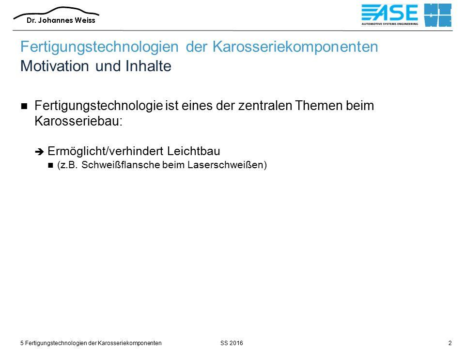 SS 20165 Fertigungstechnologien der Karosseriekomponenten3 Fertigungstechnologien der Karosseriekomponenten Motivation und Inhalte Laserschweißen  Robscan (Punktartige Laserschweißverbindungen) Quelle: Daimler AG