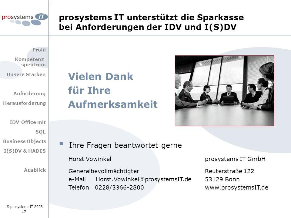 © prosystems IT 2005 17 Vielen Dank für Ihre Aufmerksamkeit  Ihre Fragen beantwortet gerne Horst Vowinkel Generalbevollmächtigter e-Mail Horst.Vowink