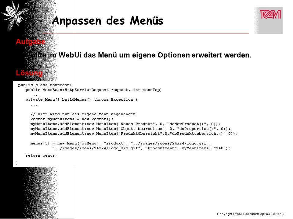 Copyright TEAM, Paderborn Seite 10 Apr 03 Anpassen des Menüs Aufgabe Es sollte im WebUi das Menü um eigene Optionen erweitert werden. public class Men