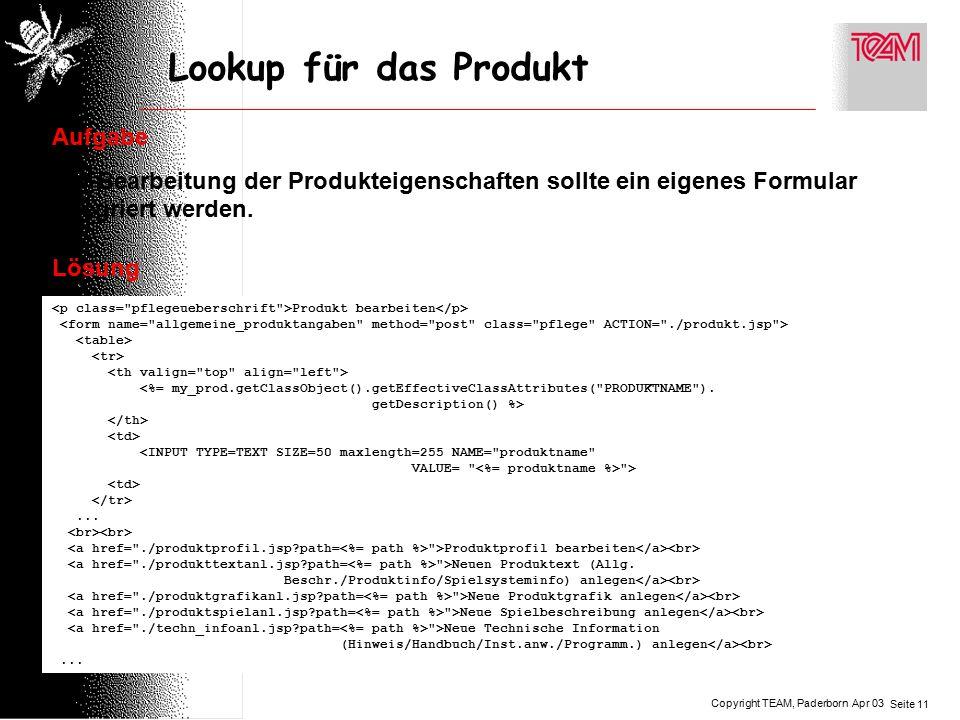 Copyright TEAM, Paderborn Seite 11 Apr 03 Lookup für das Produkt Aufgabe Zur Bearbeitung der Produkteigenschaften sollte ein eigenes Formular integriert werden.
