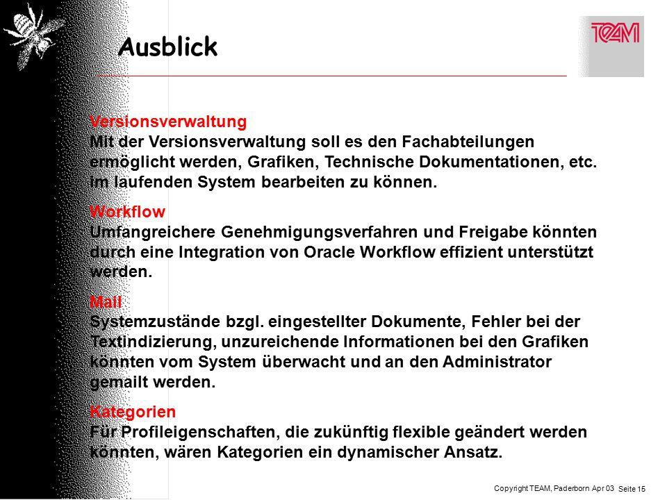 Copyright TEAM, Paderborn Seite 15 Apr 03 Ausblick Versionsverwaltung Mit der Versionsverwaltung soll es den Fachabteilungen ermöglicht werden, Grafiken, Technische Dokumentationen, etc.
