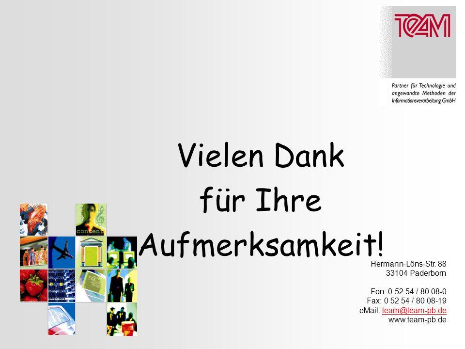 Vielen Dank für Ihre Aufmerksamkeit! Hermann-Löns-Str. 88 33104 Paderborn Fon: 0 52 54 / 80 08-0 Fax: 0 52 54 / 80 08-19 eMail: team@team-pb.deteam@te