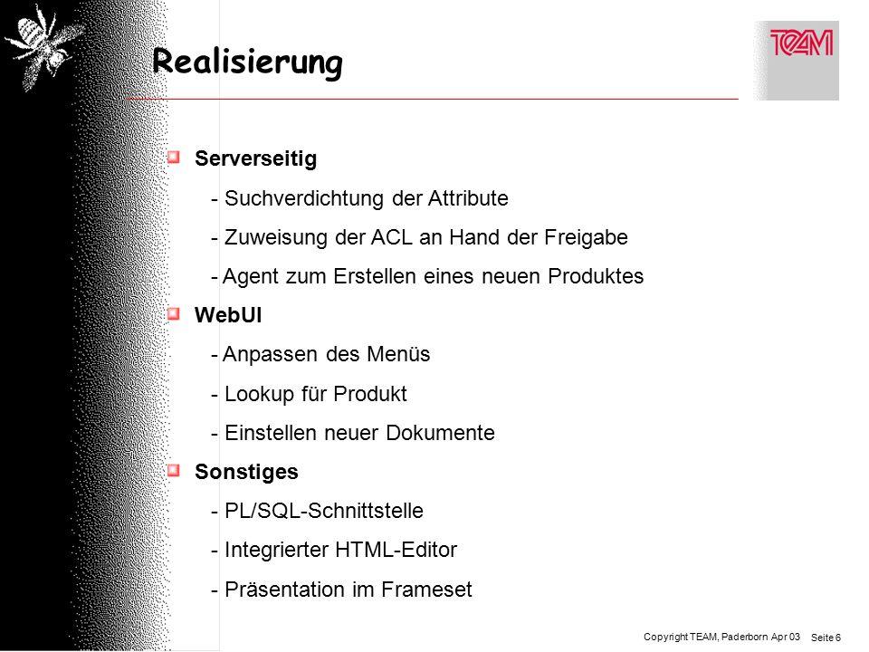 Copyright TEAM, Paderborn Seite 6 Apr 03 Realisierung Serverseitig - Suchverdichtung der Attribute - Zuweisung der ACL an Hand der Freigabe - Agent zu