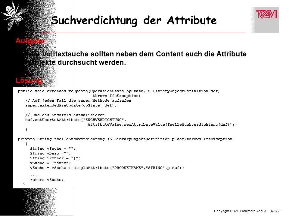 Copyright TEAM, Paderborn Seite 7 Apr 03 Suchverdichtung der Attribute Aufgabe Bei der Volltextsuche sollten neben dem Content auch die Attribute der Objekte durchsucht werden.
