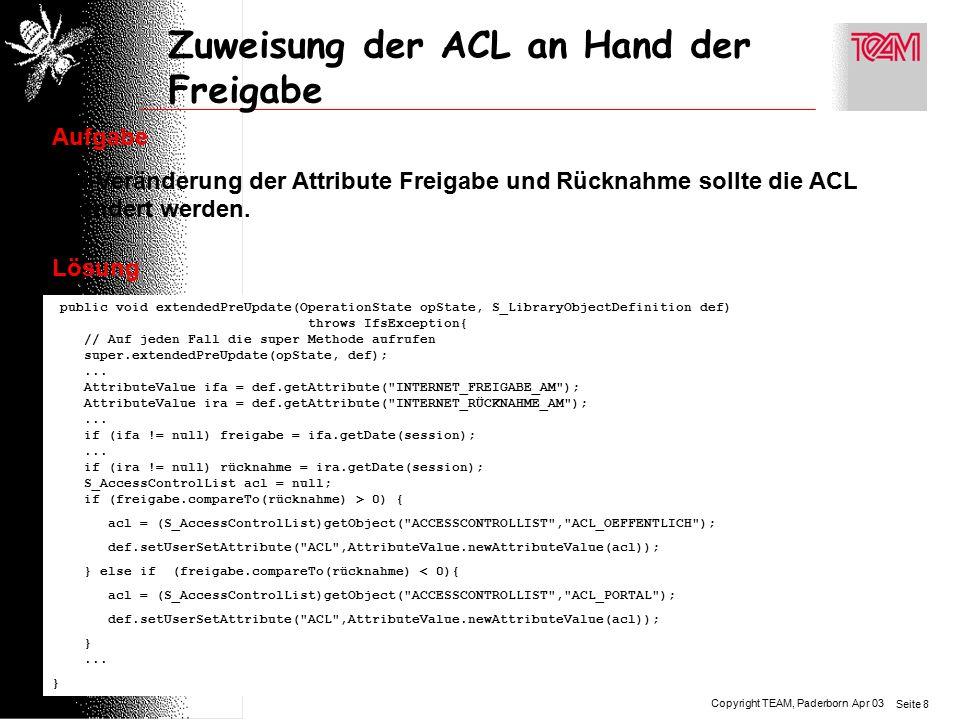 Copyright TEAM, Paderborn Seite 8 Apr 03 Zuweisung der ACL an Hand der Freigabe Aufgabe Bei Veränderung der Attribute Freigabe und Rücknahme sollte die ACL geändert werden.