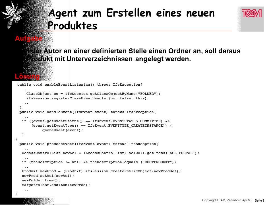 Copyright TEAM, Paderborn Seite 9 Apr 03 Agent zum Erstellen eines neuen Produktes Aufgabe Legt der Autor an einer definierten Stelle einen Ordner an, soll daraus ein Produkt mit Unterverzeichnissen angelegt werden.