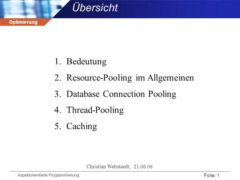 Optimierung Aspektorientierte Programmierung Folie: 1 Übersicht Optimierung 1.Bedeutung 2.Resource-Pooling im Allgemeinen 3.Database Connection Poolin