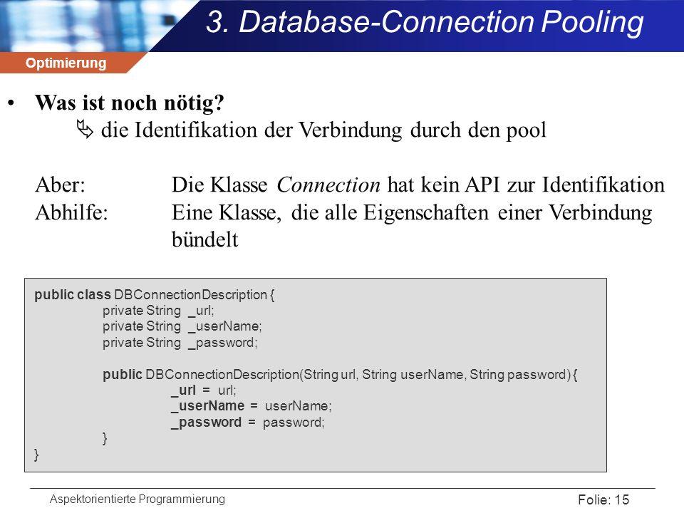 Optimierung Aspektorientierte Programmierung Folie: 15 Was ist noch nötig?  die Identifikation der Verbindung durch den pool Aber: Die Klasse Connect