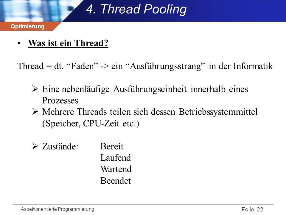 """Optimierung Aspektorientierte Programmierung Folie: 22 4. Thread Pooling Was ist ein Thread? Thread = dt. """"Faden"""" -> ein """"Ausführungsstrang"""" in der In"""