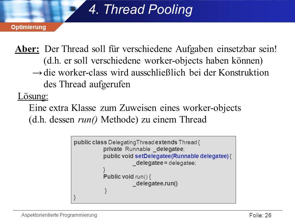 Optimierung Aspektorientierte Programmierung Folie: 26 Aber: Der Thread soll für verschiedene Aufgaben einsetzbar sein! (d.h. er soll verschiedene wor