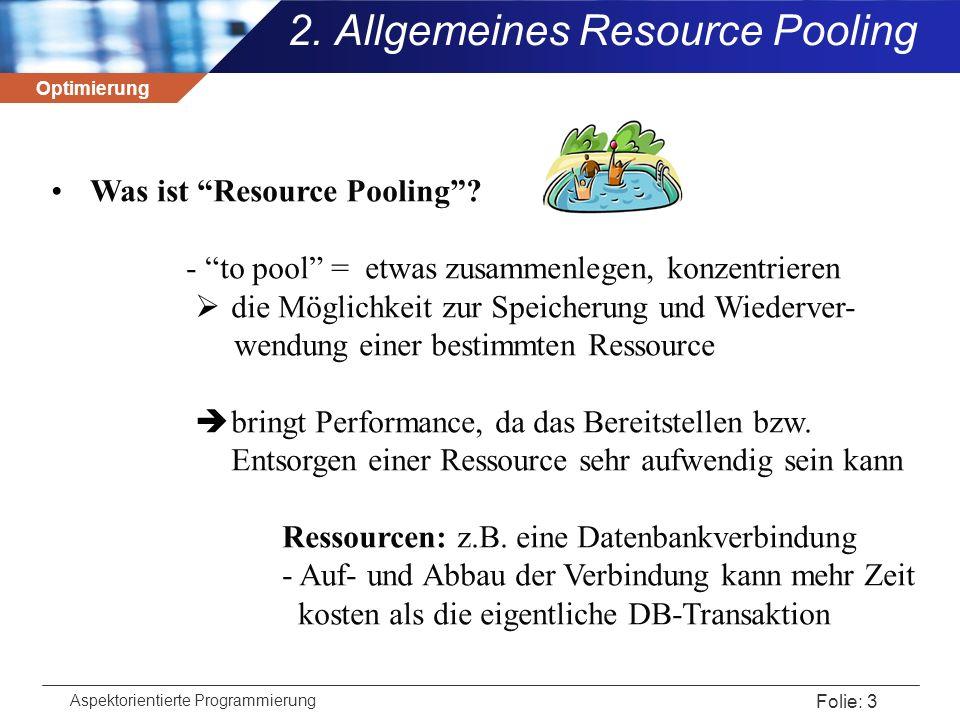 """Optimierung Aspektorientierte Programmierung Folie: 3 2. Allgemeines Resource Pooling Was ist """"Resource Pooling""""? - """"to pool"""" = etwas zusammenlegen, k"""