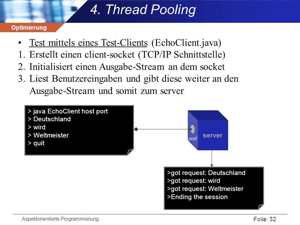 Optimierung Aspektorientierte Programmierung Folie: 32 server 4. Thread Pooling Test mittels eines Test-Clients (EchoClient.java) 1.Erstellt einen cli