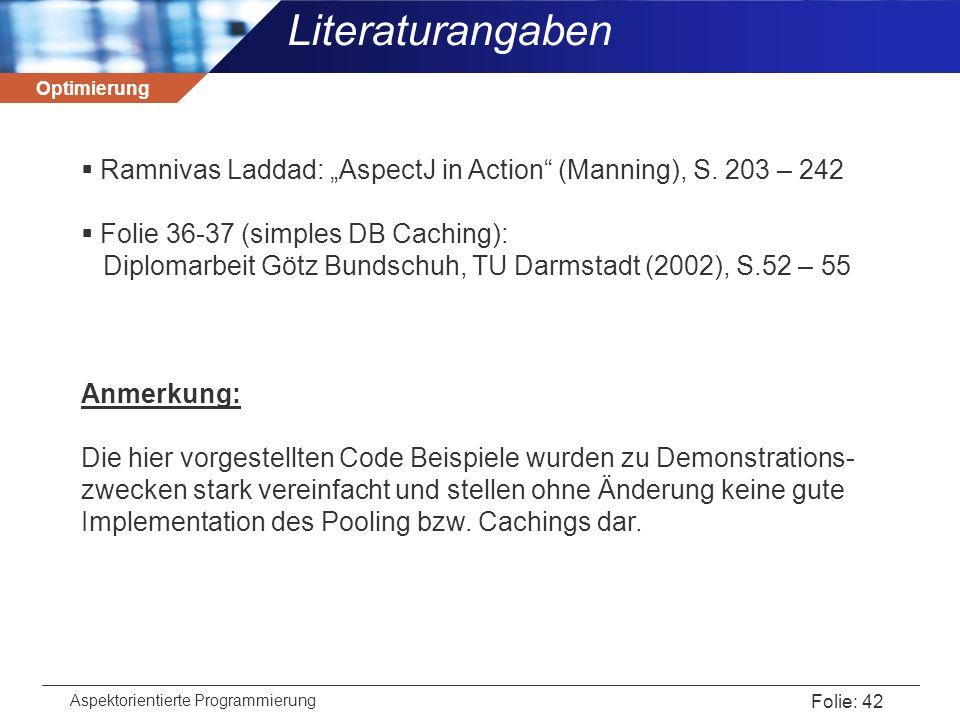 """Optimierung Aspektorientierte Programmierung Folie: 42 Literaturangaben  Ramnivas Laddad: """"AspectJ in Action"""" (Manning), S. 203 – 242  Folie 36-37 ("""