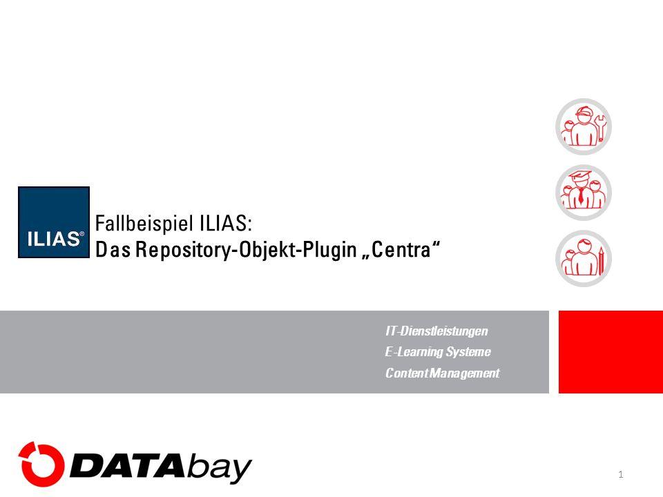 """IT-Dienstleistungen E-Learning Systeme Content Management 1 Fallbeispiel ILIAS: Das Repository-Objekt-Plugin """"Centra"""