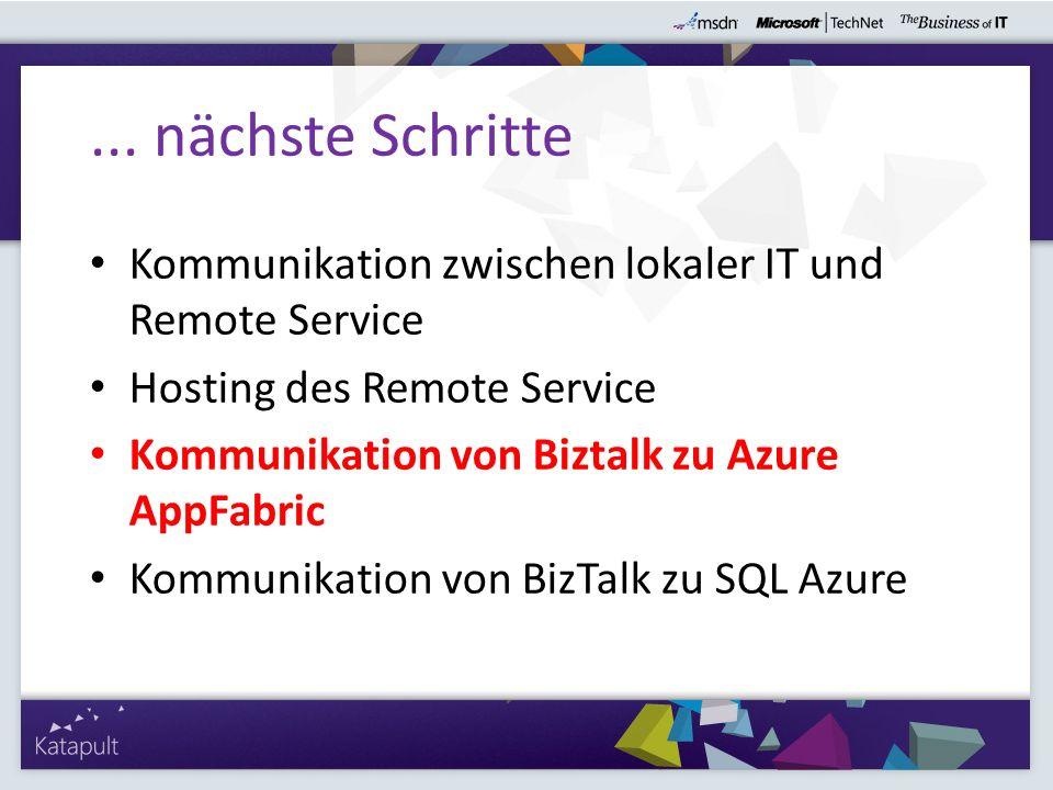Kommunikation zwischen lokaler IT und Remote Service Hosting des Remote Service Kommunikation von Biztalk zu Azure AppFabric Kommunikation von BizTalk zu SQL Azure...