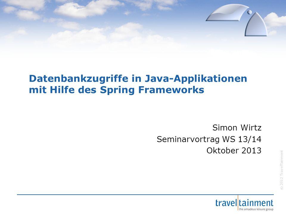 © 2012 TravelTainment 4.2.1.1 Das JdbcTemplate  Einschränkungen in JDBC  Springs Lösungsansatz: JdbcTemplate  Threadsafe, kann in allen DAOs genutzt werden  Benötigt DataSource, das Verbindungsparameter definiert: