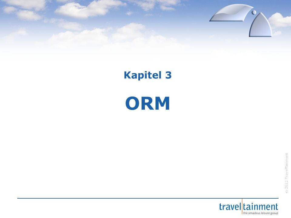 © 2012 TravelTainment Kapitel 3 ORM