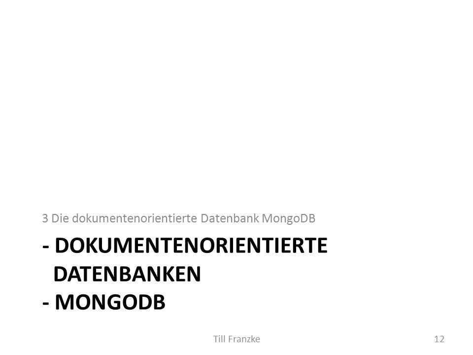 - DOKUMENTENORIENTIERTE DATENBANKEN - MONGODB 3 Die dokumentenorientierte Datenbank MongoDB 12Till Franzke