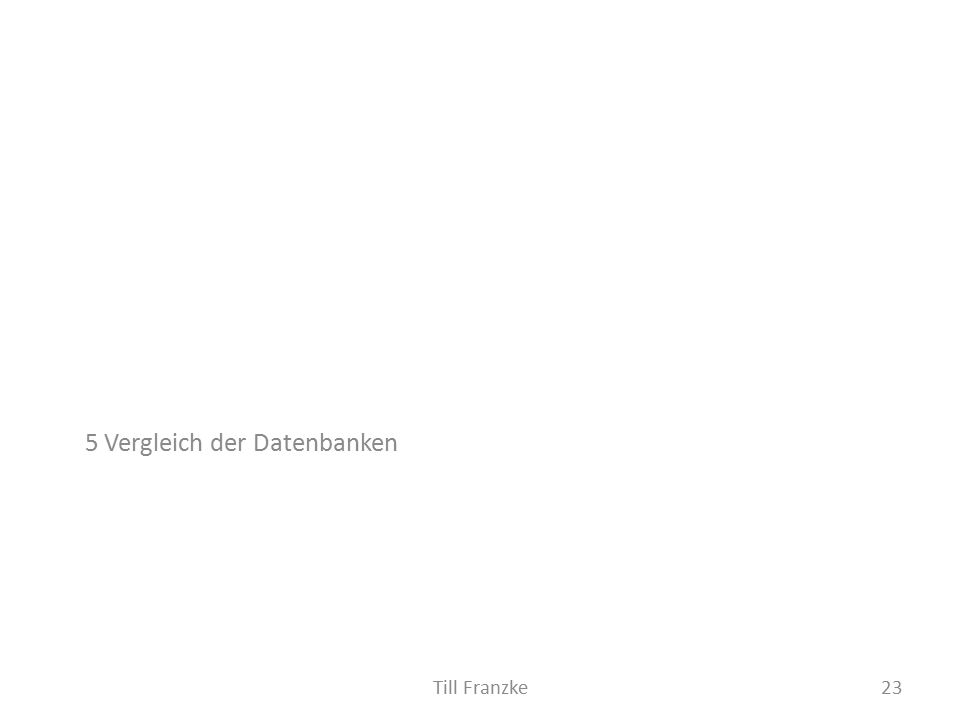 5 Vergleich der Datenbanken 23Till Franzke