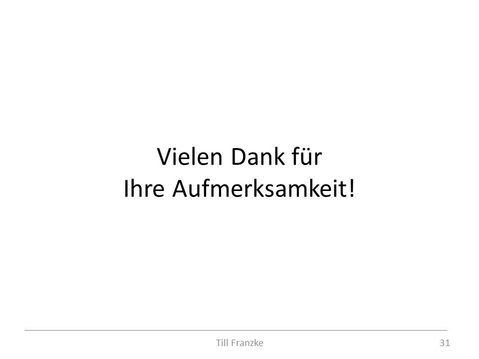 Vielen Dank für Ihre Aufmerksamkeit! 31Till Franzke