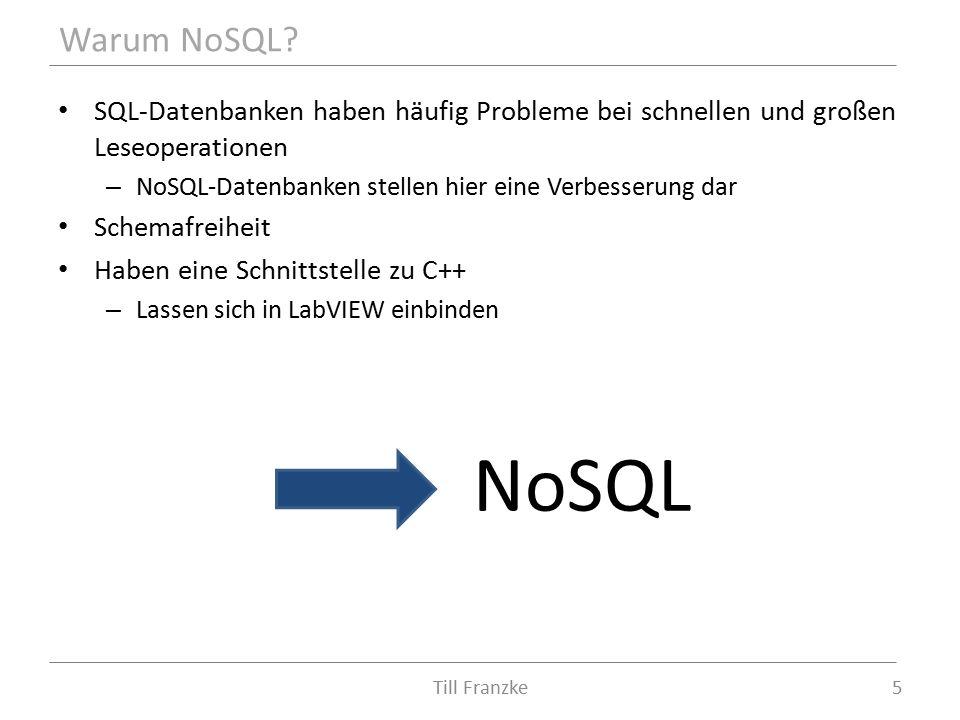 SQL-Datenbanken haben häufig Probleme bei schnellen und großen Leseoperationen – NoSQL-Datenbanken stellen hier eine Verbesserung dar Schemafreiheit Haben eine Schnittstelle zu C++ – Lassen sich in LabVIEW einbinden NoSQL Warum NoSQL.