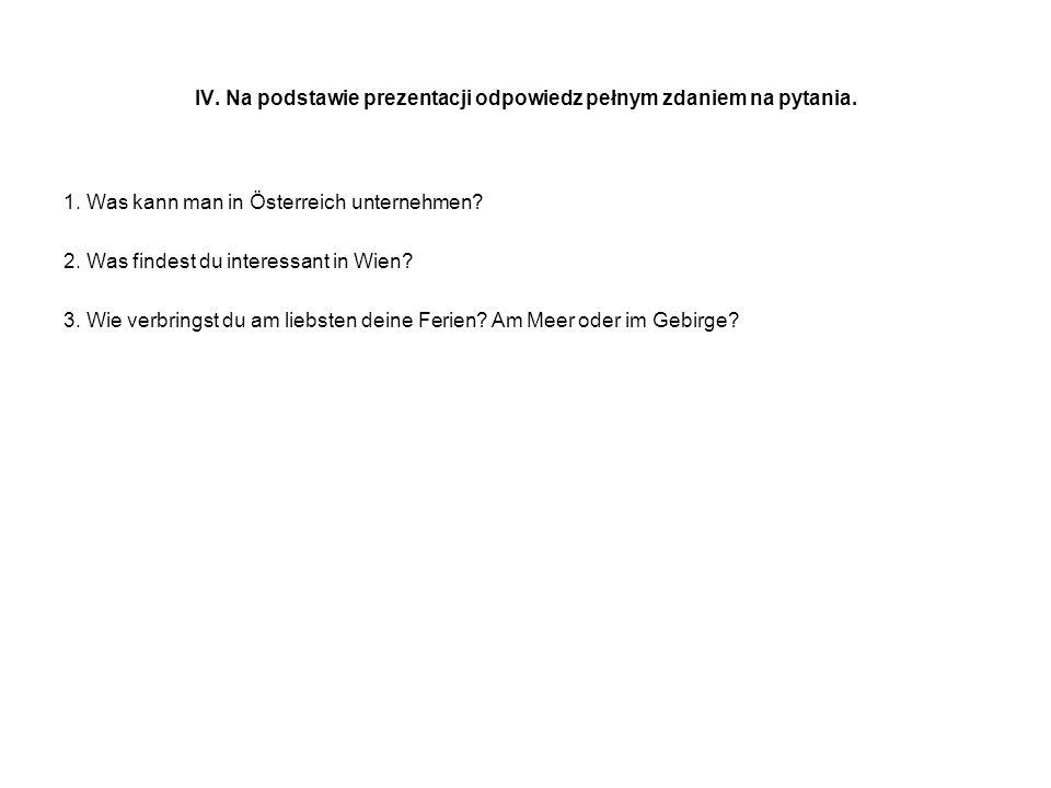 IV. Na podstawie prezentacji odpowiedz pełnym zdaniem na pytania.