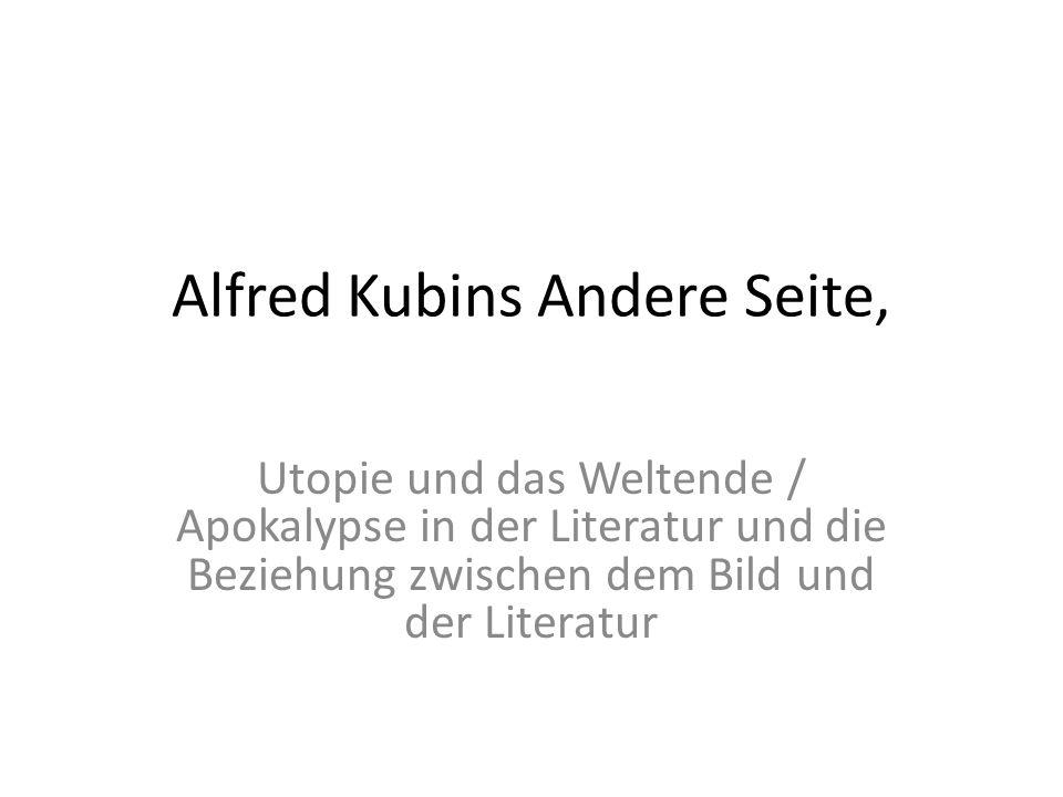 Alfred Kubins Andere Seite, Utopie und das Weltende / Apokalypse in der Literatur und die Beziehung zwischen dem Bild und der Literatur