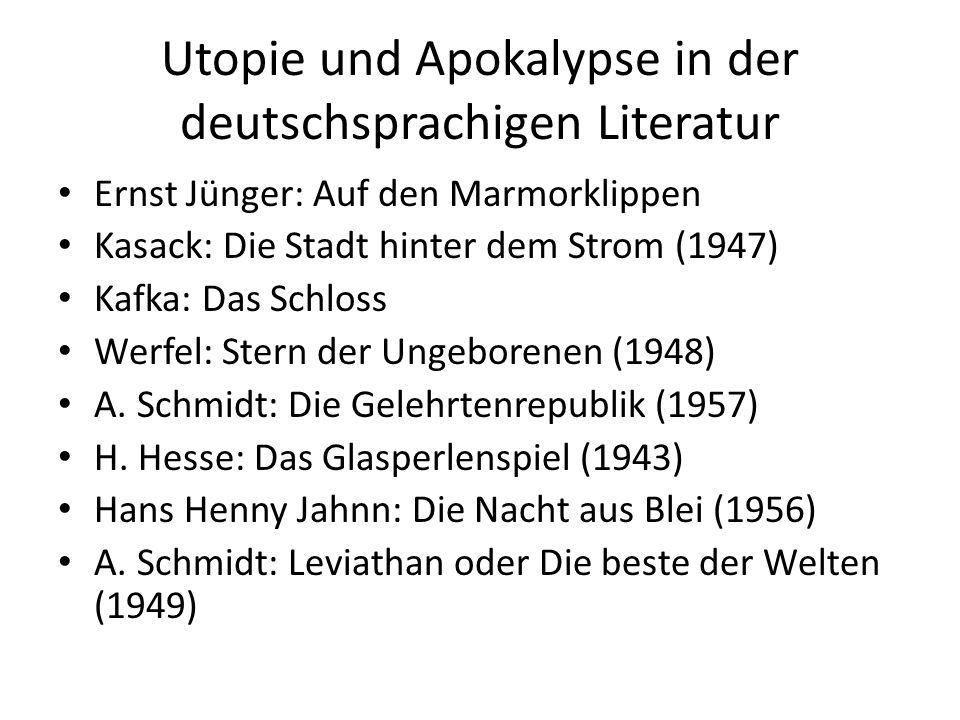 Utopie und Apokalypse in der deutschsprachigen Literatur Ernst Jünger: Auf den Marmorklippen Kasack: Die Stadt hinter dem Strom (1947) Kafka: Das Schloss Werfel: Stern der Ungeborenen (1948) A.
