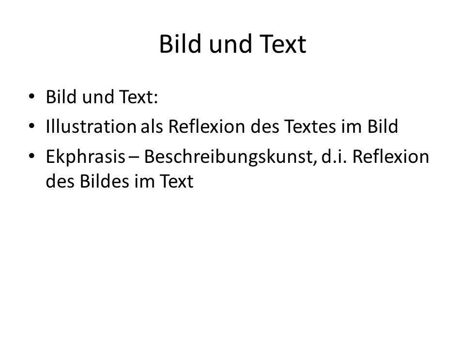 Bild und Text Bild und Text: Illustration als Reflexion des Textes im Bild Ekphrasis – Beschreibungskunst, d.i.