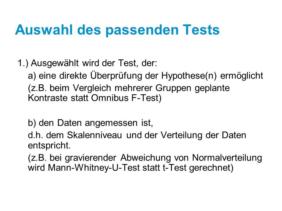 Auswahl des passenden Tests 1.) Ausgewählt wird der Test, der: a) eine direkte Überprüfung der Hypothese(n) ermöglicht (z.B.