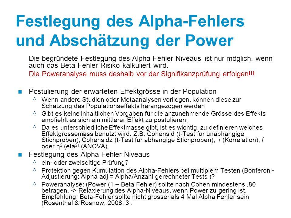 Festlegung des Alpha-Fehlers und Abschätzung der Power Die begründete Festlegung des Alpha-Fehler-Niveaus ist nur möglich, wenn auch das Beta-Fehler-Risiko kalkuliert wird.