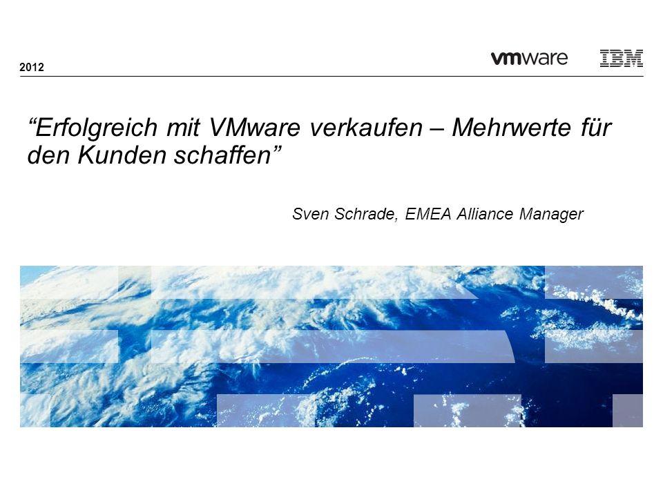Erfolgreich mit VMware verkaufen – Mehrwerte für den Kunden schaffen Sven Schrade, EMEA Alliance Manager 2012