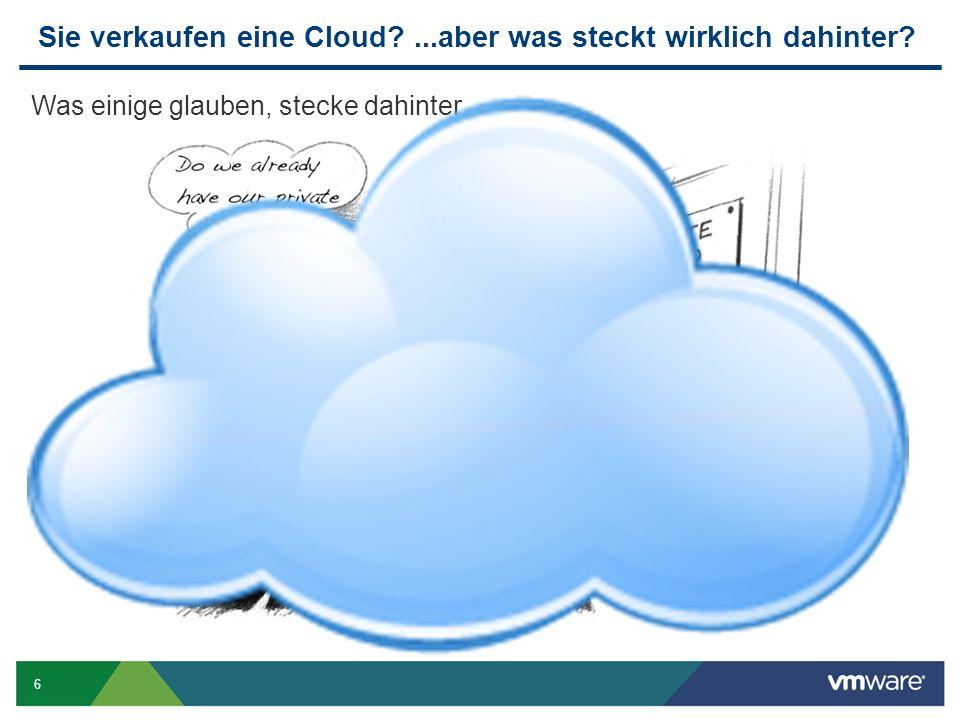 6 Sie verkaufen eine Cloud?...aber was steckt wirklich dahinter? Was einige glauben, stecke dahinter...