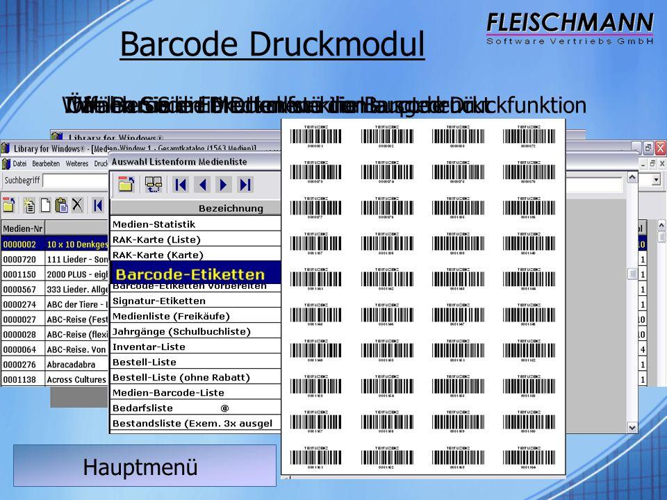 Hauptmenü Barcode Druckmodul Öffnen Sie die Medienliste im HauptmenüWählen Sie die DruckfunktionWählen Sie im Druckmenü die Barcode DruckfunktionIhre